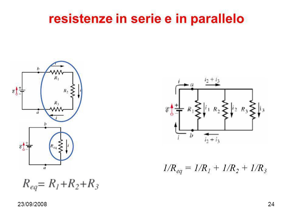 23/09/200824 resistenze in serie e in parallelo 1/R eq = 1/R 1 + 1/R 2 + 1/R 3