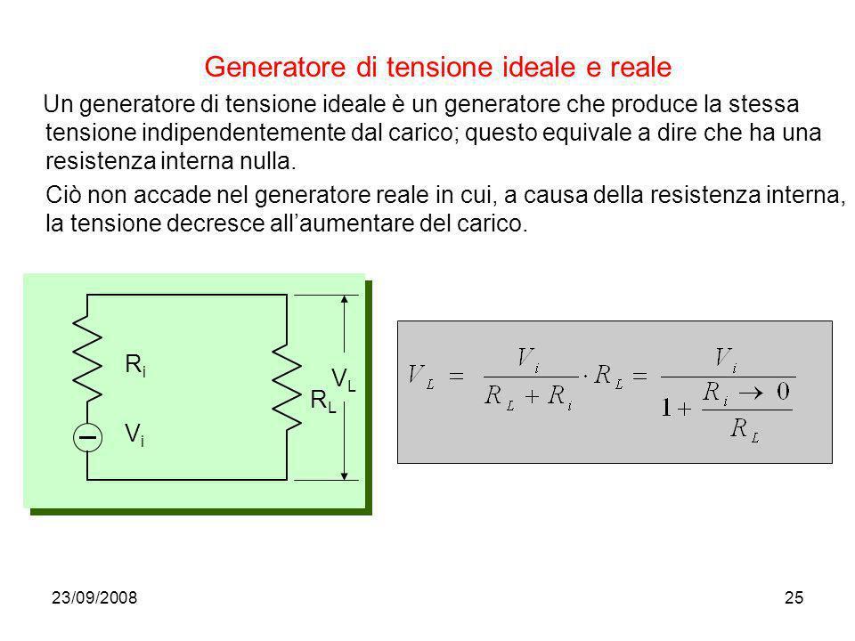 23/09/200825 Generatore di tensione ideale e reale Un generatore di tensione ideale è un generatore che produce la stessa tensione indipendentemente d