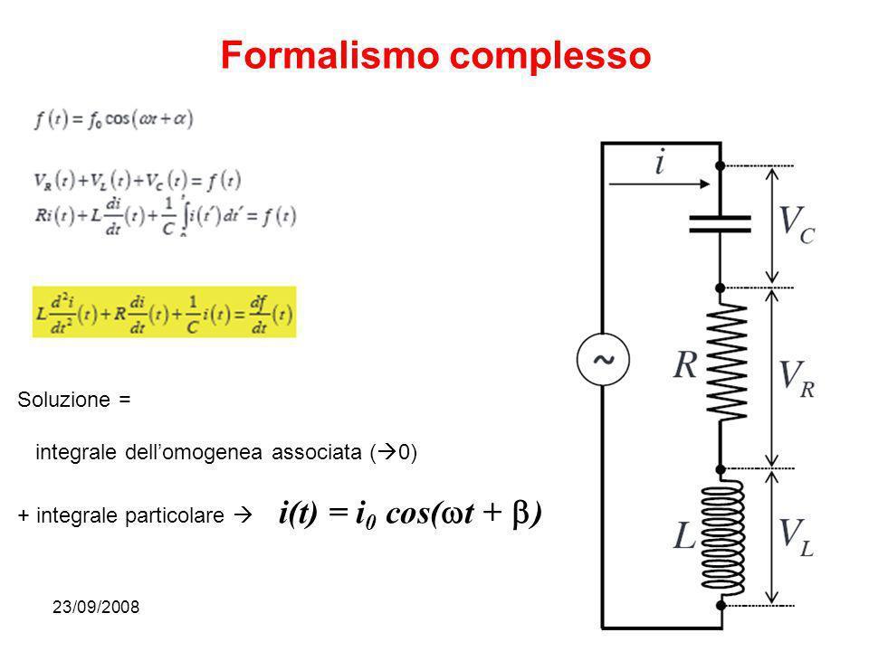 23/09/200833 Formalismo complesso Soluzione = integrale dellomogenea associata ( 0) + integrale particolare i(t) = i 0 cos( t + )