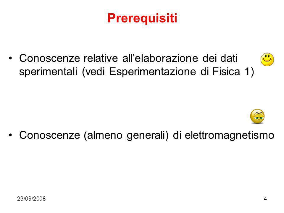 23/09/20084 Prerequisiti Conoscenze relative allelaborazione dei dati sperimentali (vedi Esperimentazione di Fisica 1) Conoscenze (almeno generali) di