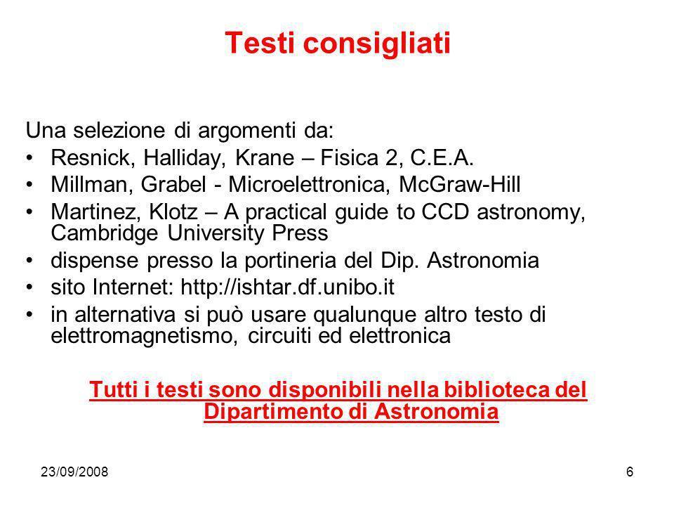23/09/20086 Testi consigliati Una selezione di argomenti da: Resnick, Halliday, Krane – Fisica 2, C.E.A. Millman, Grabel - Microelettronica, McGraw-Hi