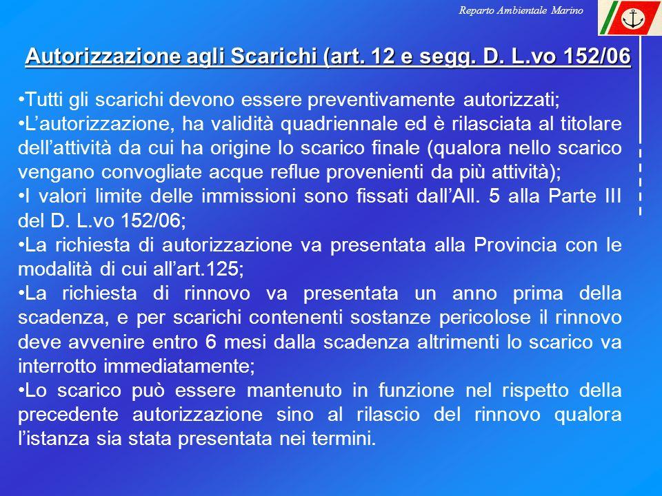 Autorizzazione agli Scarichi (art. 12 e segg. D. L.vo 152/06 Reparto Ambientale Marino Tutti gli scarichi devono essere preventivamente autorizzati; L