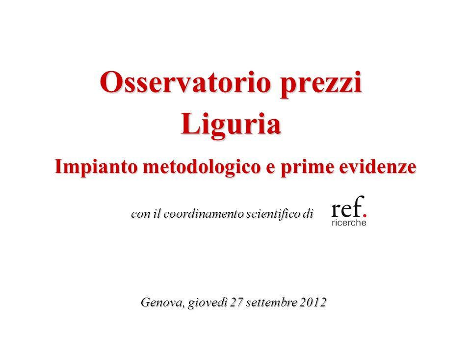 Osservatorio prezzi Liguria Genova, giovedì 27 settembre 2012 Impianto metodologico e prime evidenze con il coordinamento scientifico di
