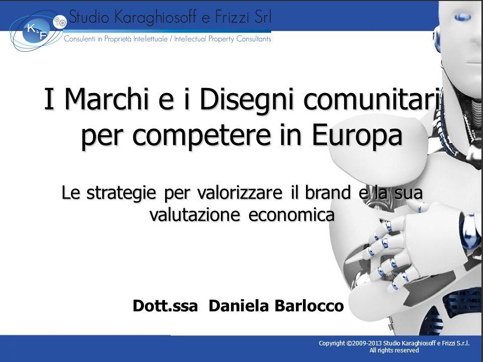 I Marchi e i Disegni comunitari per competere in Europa Le strategie per valorizzare il brand e la sua valutazione economica Dott.ssa Daniela Barlocco