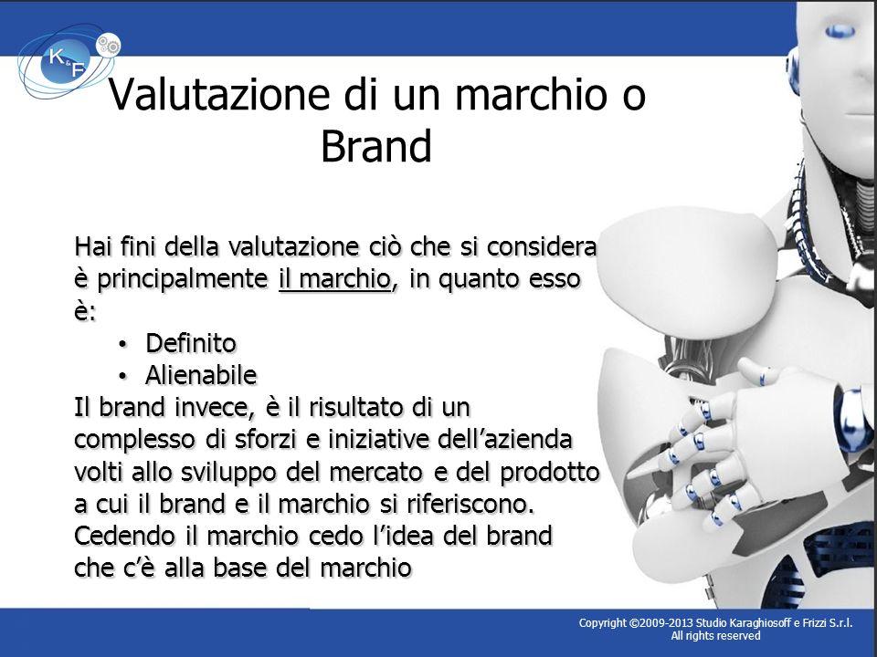Copyright ©2009-2013 Studio Karaghiosoff e Frizzi S.r.l. All rights reserved Valutazione di un marchio o Brand Hai fini della valutazione ciò che si c