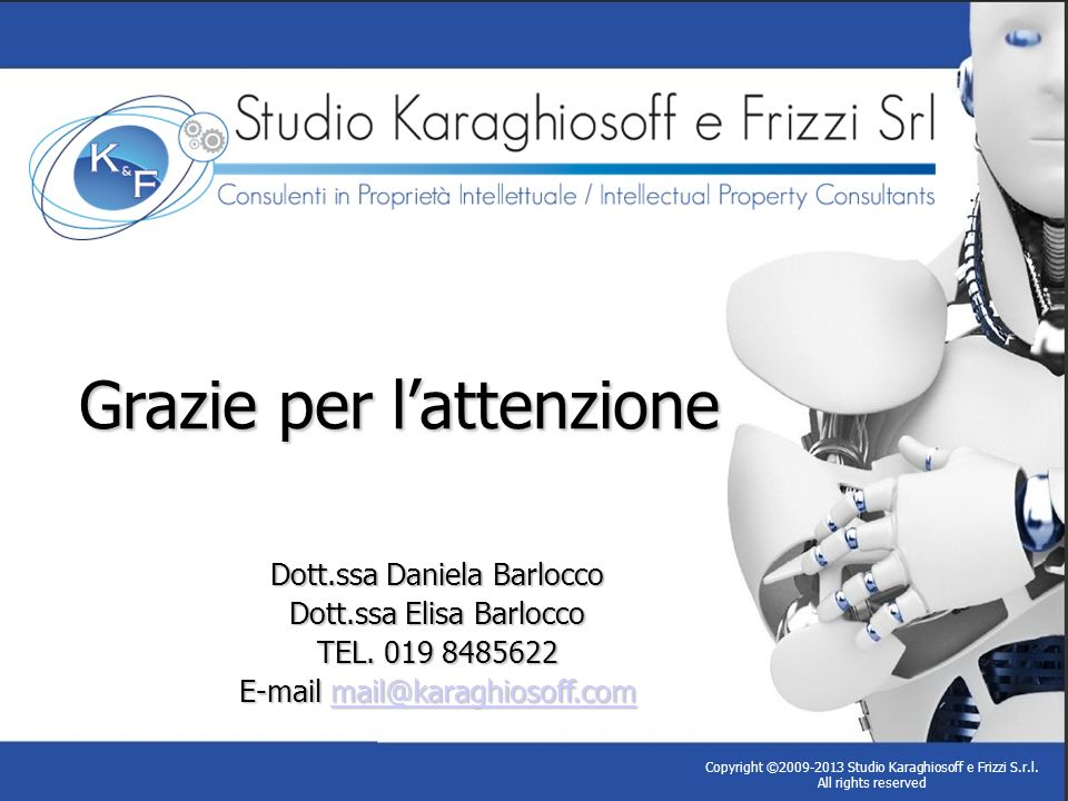 Dott.ssa Daniela Barlocco Dott.ssa Elisa Barlocco TEL. 019 8485622 E-mail mail@karaghiosoff.com mail@karaghiosoff.com Grazie per lattenzione Copyright