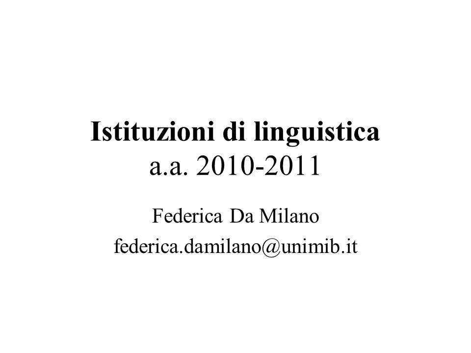 Istituzioni di linguistica a.a. 2010-2011 Federica Da Milano federica.damilano@unimib.it