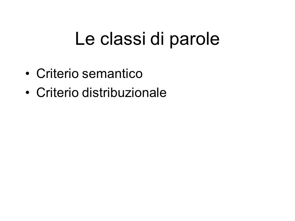 Le classi di parole Criterio semantico Criterio distribuzionale