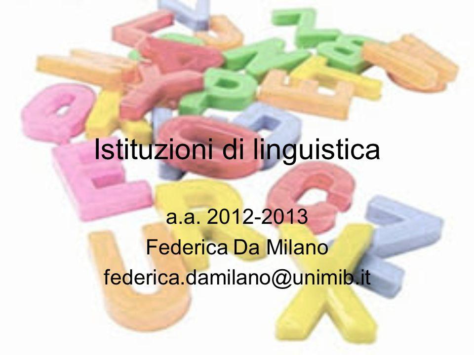 Istituzioni di linguistica a.a. 2012-2013 Federica Da Milano federica.damilano@unimib.it