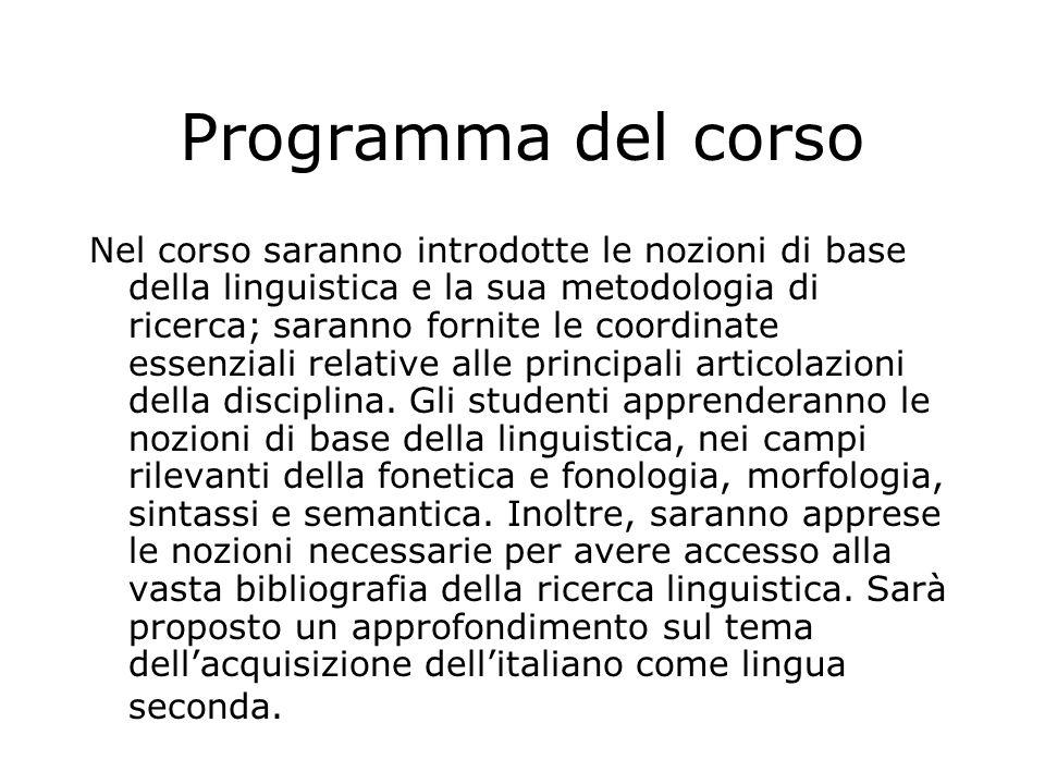 Programma del corso Nel corso saranno introdotte le nozioni di base della linguistica e la sua metodologia di ricerca; saranno fornite le coordinate e