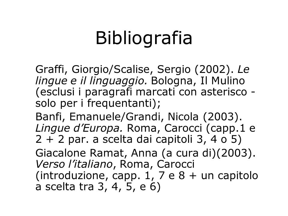 Bibliografia Graffi, Giorgio/Scalise, Sergio (2002). Le lingue e il linguaggio. Bologna, Il Mulino (esclusi i paragrafi marcati con asterisco - solo p