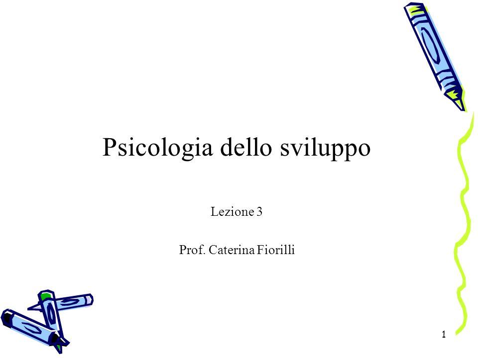 1 Psicologia dello sviluppo Lezione 3 Prof. Caterina Fiorilli