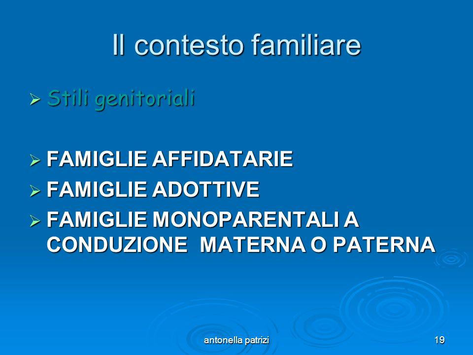 antonella patrizi19 Il contesto familiare Stili genitoriali Stili genitoriali FAMIGLIE AFFIDATARIE FAMIGLIE AFFIDATARIE FAMIGLIE ADOTTIVE FAMIGLIE ADO