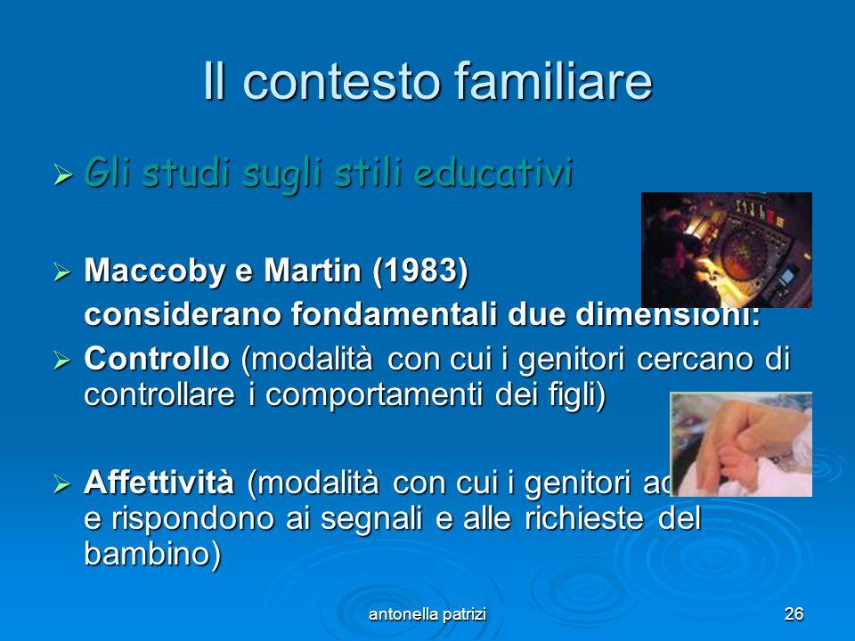 antonella patrizi26 Il contesto familiare Gli studi sugli stili educativi Gli studi sugli stili educativi Maccoby e Martin (1983) Maccoby e Martin (19