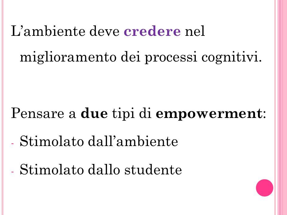 Lambiente deve credere nel miglioramento dei processi cognitivi.