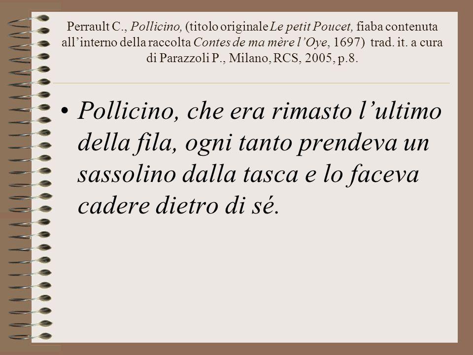 Perrault C., Pollicino, (titolo originale Le petit Poucet, fiaba contenuta allinterno della raccolta Contes de ma mère lOye, 1697) trad. it. a cura di