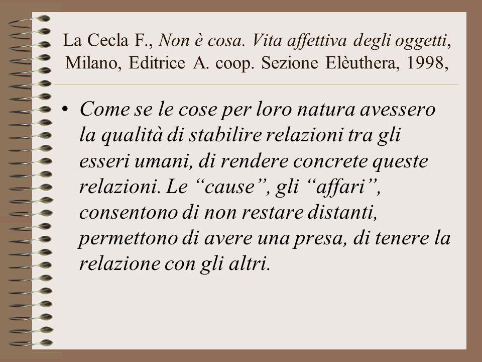 La Cecla F., Non è cosa. Vita affettiva degli oggetti, Milano, Editrice A. coop. Sezione Elèuthera, 1998, Come se le cose per loro natura avessero la