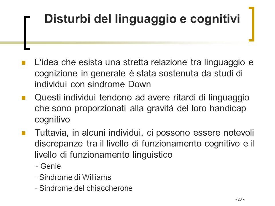 - 28 - Disturbi del linguaggio e cognitivi L'idea che esista una stretta relazione tra linguaggio e cognizione in generale è stata sostenuta da studi