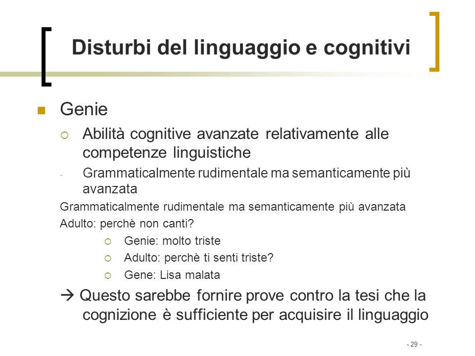 - 29 - Genie Abilità cognitive avanzate relativamente alle competenze linguistiche - Grammaticalmente rudimentale ma semanticamente più avanzata Gramm