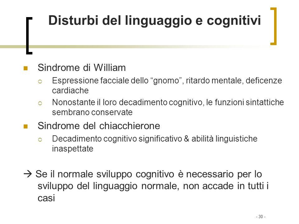 - 30 - Sindrome di William Espressione facciale dello gnomo, ritardo mentale, deficenze cardiache Nonostante il loro decadimento cognitivo, le funzion