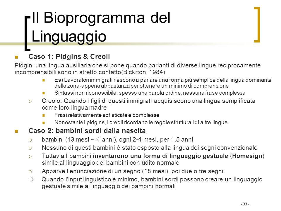 - 33 - Il Bioprogramma del Linguaggio Caso 1: Pidgins & Creoli Pidgin: una lingua ausiliaria che si pone quando parlanti di diverse lingue reciprocame