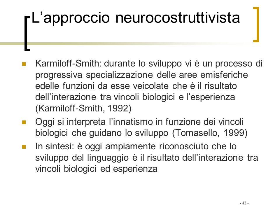 Lapproccio neurocostruttivista Karmiloff-Smith: durante lo sviluppo vi è un processo di progressiva specializzazione delle aree emisferiche edelle fun