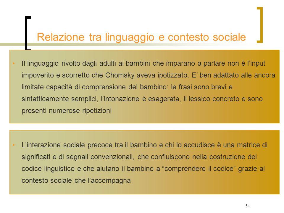 51 Il linguaggio rivolto dagli adulti ai bambini che imparano a parlare non è linput impoverito e scorretto che Chomsky aveva ipotizzato. E ben adatta