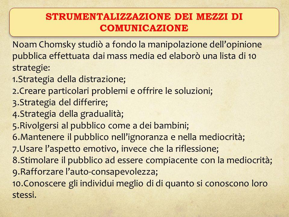 STRUMENTALIZZAZIONE DEI MEZZI DI COMUNICAZIONE Noam Chomsky studiò a fondo la manipolazione dellopinione pubblica effettuata dai mass media ed elaborò