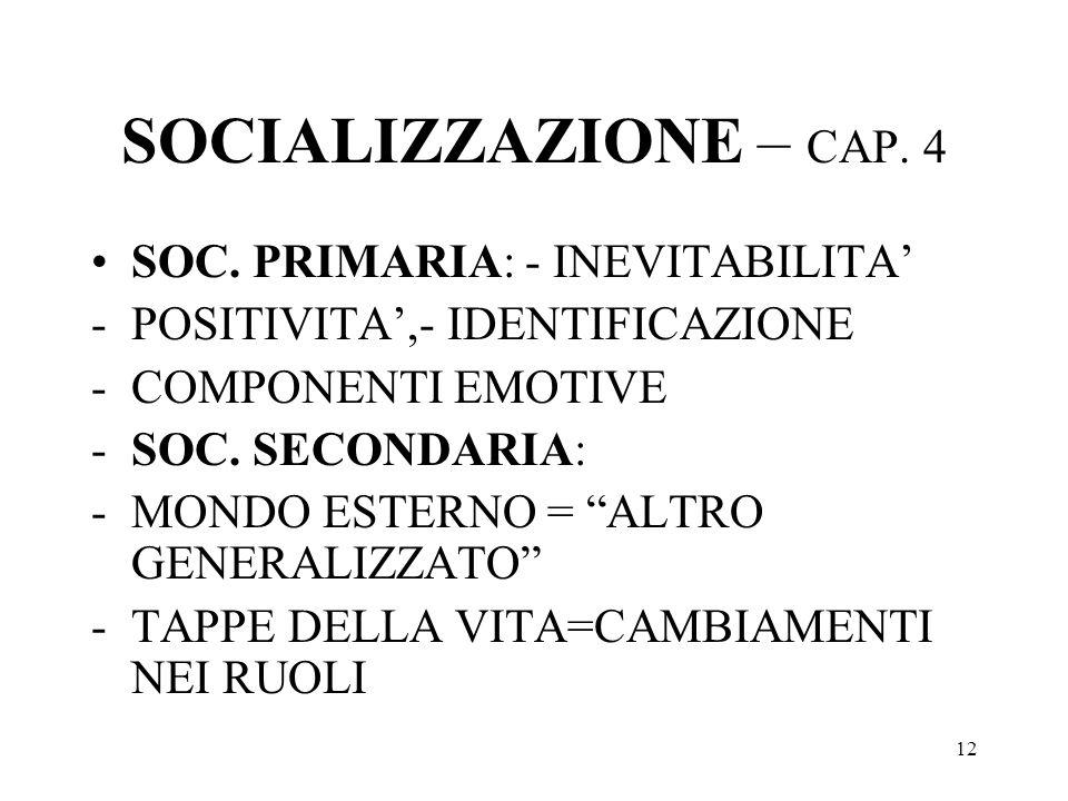 12 SOCIALIZZAZIONE – CAP. 4 SOC. PRIMARIA: - INEVITABILITA -POSITIVITA,- IDENTIFICAZIONE -COMPONENTI EMOTIVE -SOC. SECONDARIA: -MONDO ESTERNO = ALTRO
