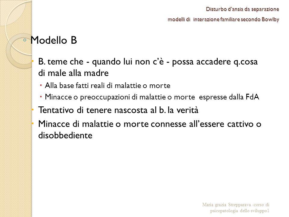 Disturbo dansia da separazione modelli di interazione familiare secondo Bowlby Modello B B. teme che - quando lui non cè - possa accadere q.cosa di ma