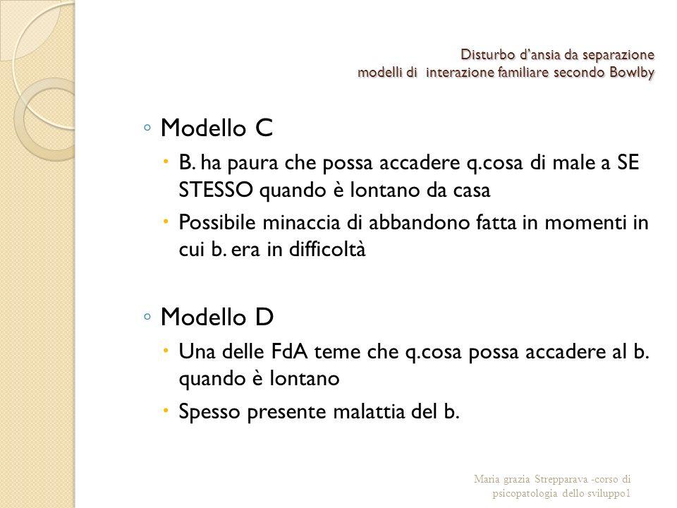 Disturbo dansia da separazione modelli di interazione familiare secondo Bowlby Modello C B. ha paura che possa accadere q.cosa di male a SE STESSO qua