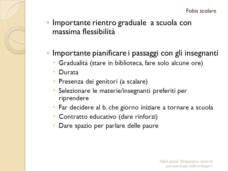 Fobia scolare Importante rientro graduale a scuola con massima flessibilità Importante pianificare i passaggi con gli insegnanti Gradualità (stare in