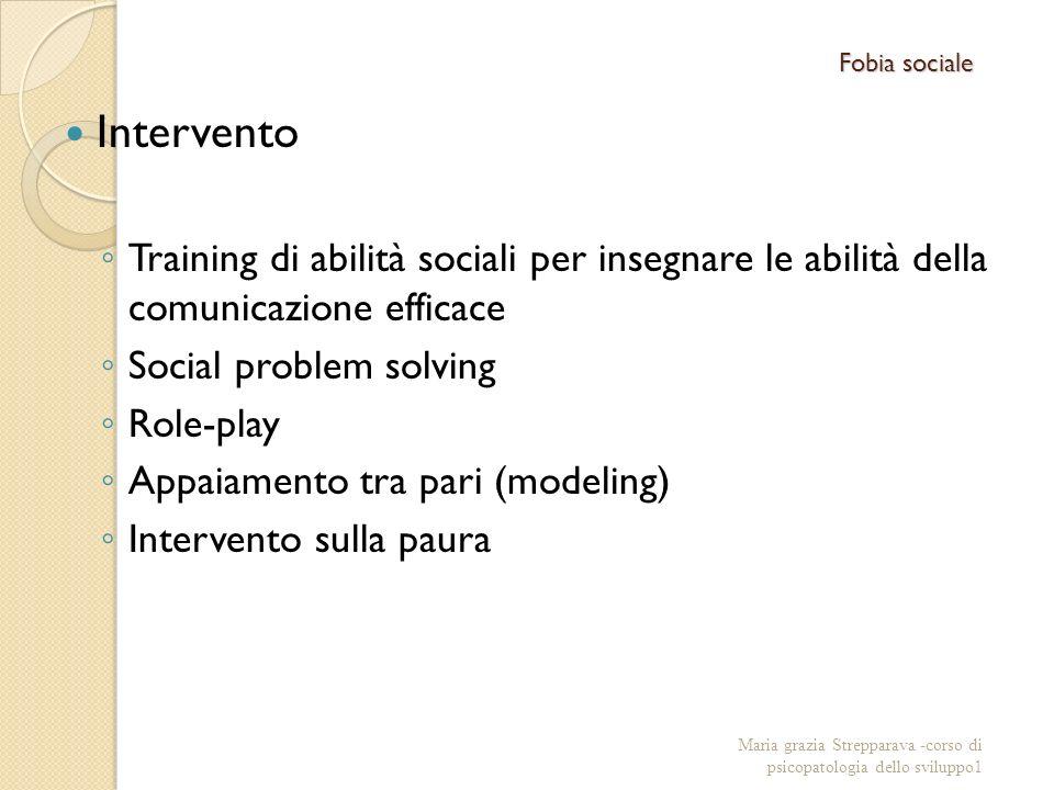 Fobia sociale Intervento Training di abilità sociali per insegnare le abilità della comunicazione efficace Social problem solving Role-play Appaiament