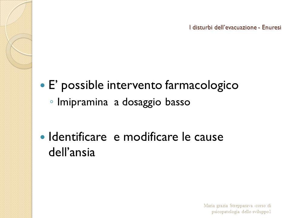 I disturbi dellevacuazione - Enuresi E possible intervento farmacologico Imipramina a dosaggio basso Identificare e modificare le cause dellansia Mari