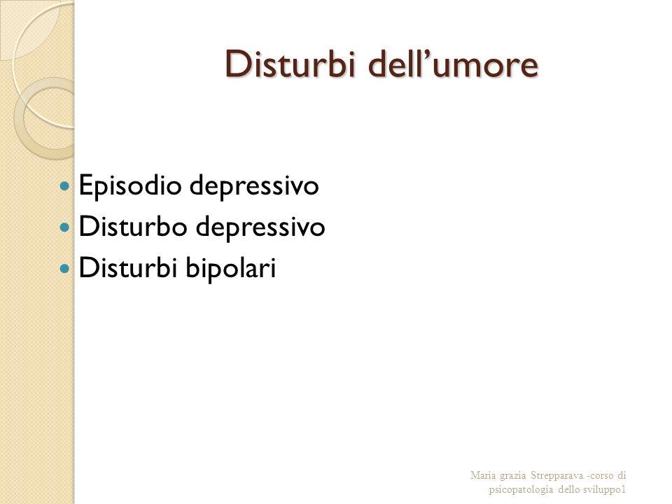 Disturbi dellumore Episodio depressivo Disturbo depressivo Disturbi bipolari Maria grazia Strepparava -corso di psicopatologia dello sviluppo1