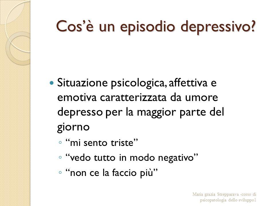 Cosè un episodio depressivo? Situazione psicologica, affettiva e emotiva caratterizzata da umore depresso per la maggior parte del giorno mi sento tri