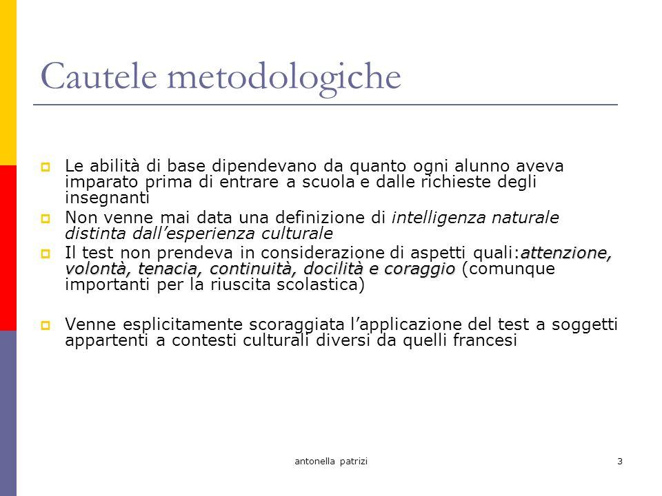 antonella patrizi4 Sviluppi Diffusione immediata del test, traduzione in varie lingue e utilizzo in numerose istituzioni per soggetti ritardati mentali (1915) Ulteriori versioni: Terman - Terman (1916 soggetti dotati) Wechsler - Wechsler (1939) Stern (1912) introdusse unimportante modifica.