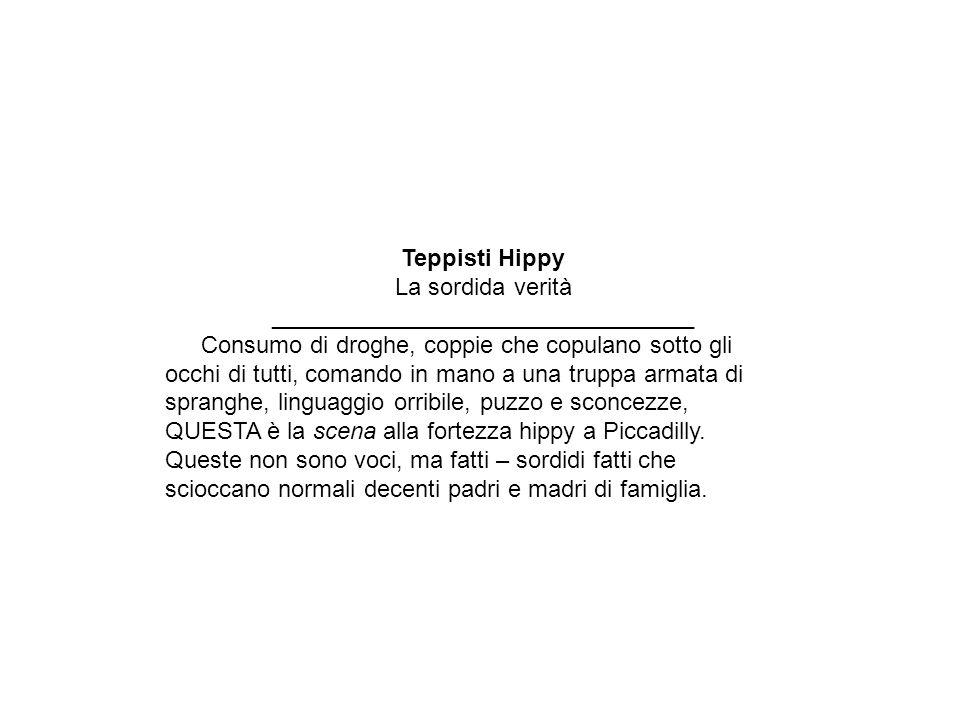 Teppisti Hippy La sordida verità ________________________________ Consumo di droghe, coppie che copulano sotto gli occhi di tutti, comando in mano a una truppa armata di spranghe, linguaggio orribile, puzzo e sconcezze, QUESTA è la scena alla fortezza hippy a Piccadilly.