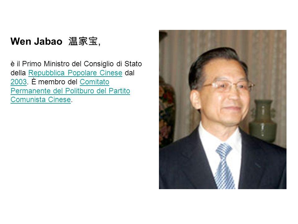 Wen Jabao, è il Primo Ministro del Consiglio di Stato della Repubblica Popolare Cinese dal 2003. È membro del Comitato Permanente del Politburo del Pa