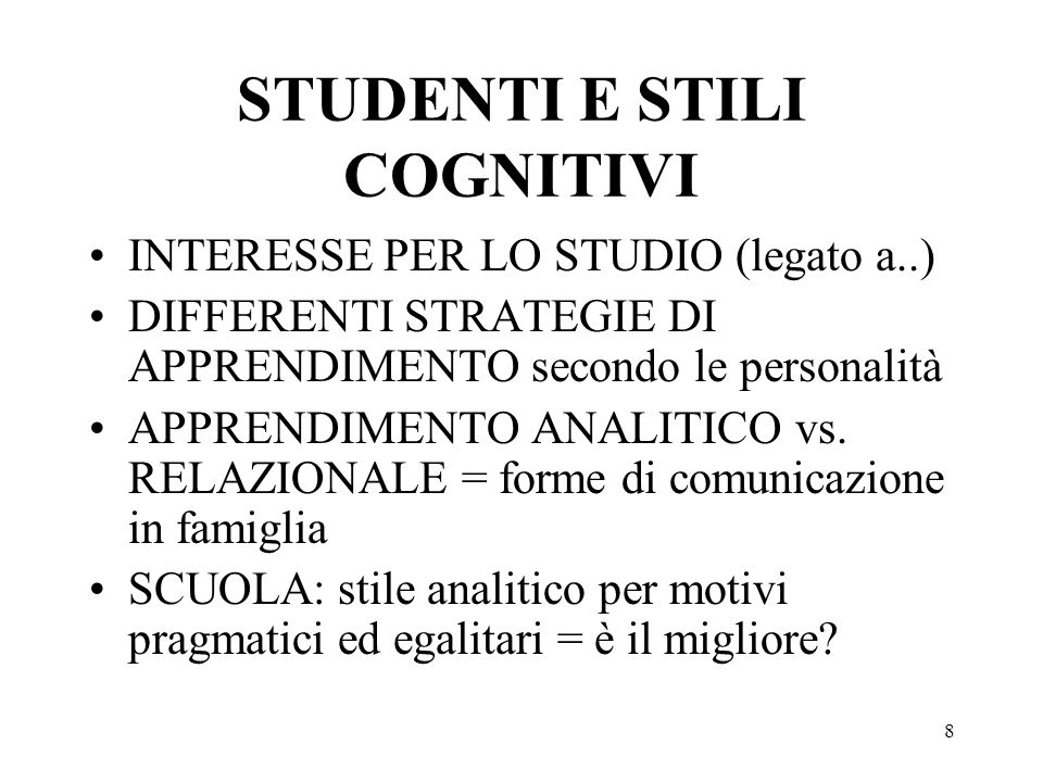 8 STUDENTI E STILI COGNITIVI INTERESSE PER LO STUDIO (legato a..) DIFFERENTI STRATEGIE DI APPRENDIMENTO secondo le personalità APPRENDIMENTO ANALITICO