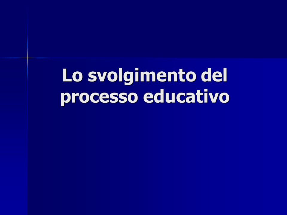Lo svolgimento del processo educativo