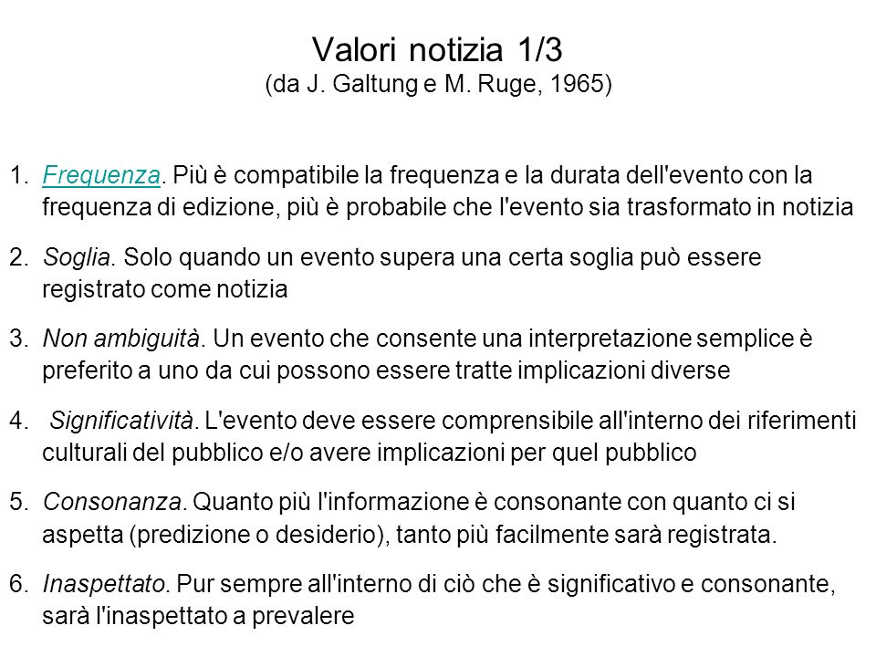 Valori notizia 1/3 (da J. Galtung e M. Ruge, 1965) 1.Frequenza. Più è compatibile la frequenza e la durata dell'evento con la frequenza di edizione, p