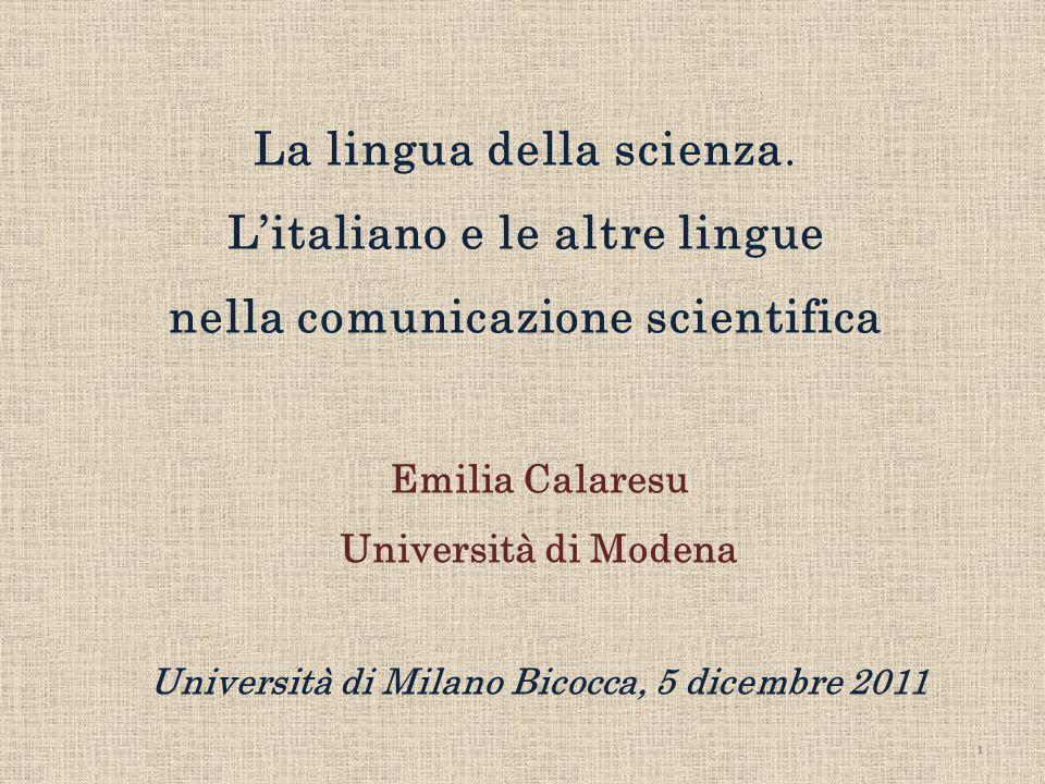 La lingua della scienza. Litaliano e le altre lingue nella comunicazione scientifica Emilia Calaresu Università di Modena Università di Milano Bicocca