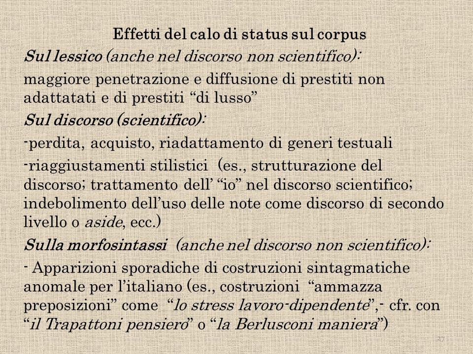 Effetti del calo di status sul corpus Sul lessico (anche nel discorso non scientifico): maggiore penetrazione e diffusione di prestiti non adattatati