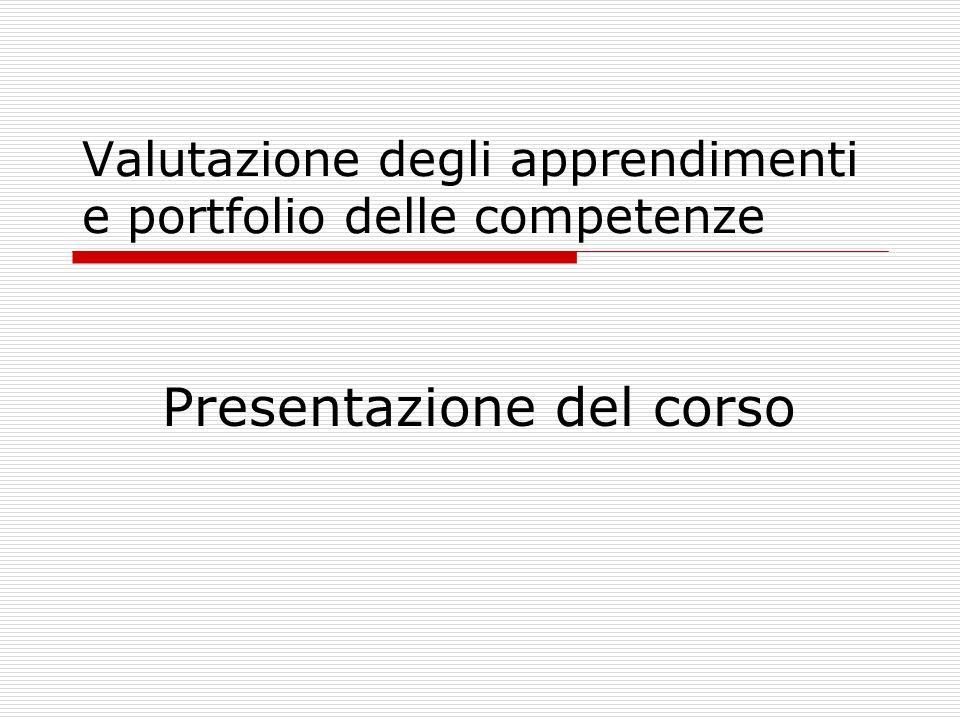Valutazione degli apprendimenti e portfolio delle competenze Presentazione del corso
