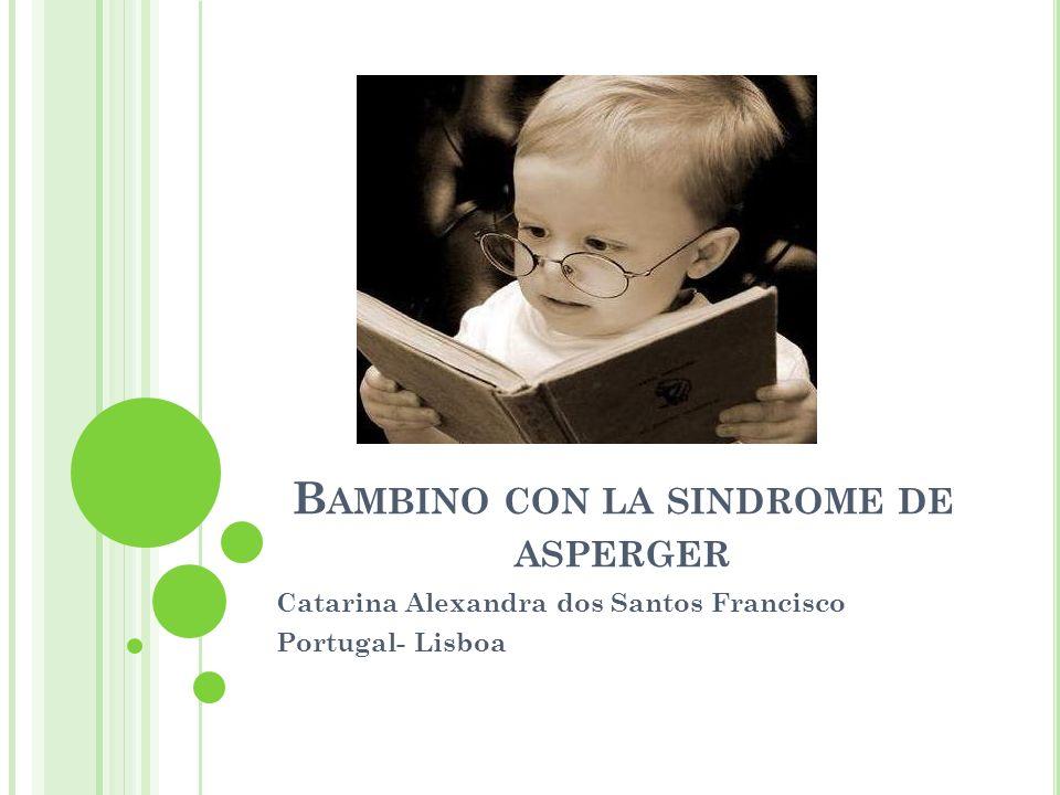 B AMBINO CON LA SINDROME DE ASPERGER Catarina Alexandra dos Santos Francisco Portugal- Lisboa