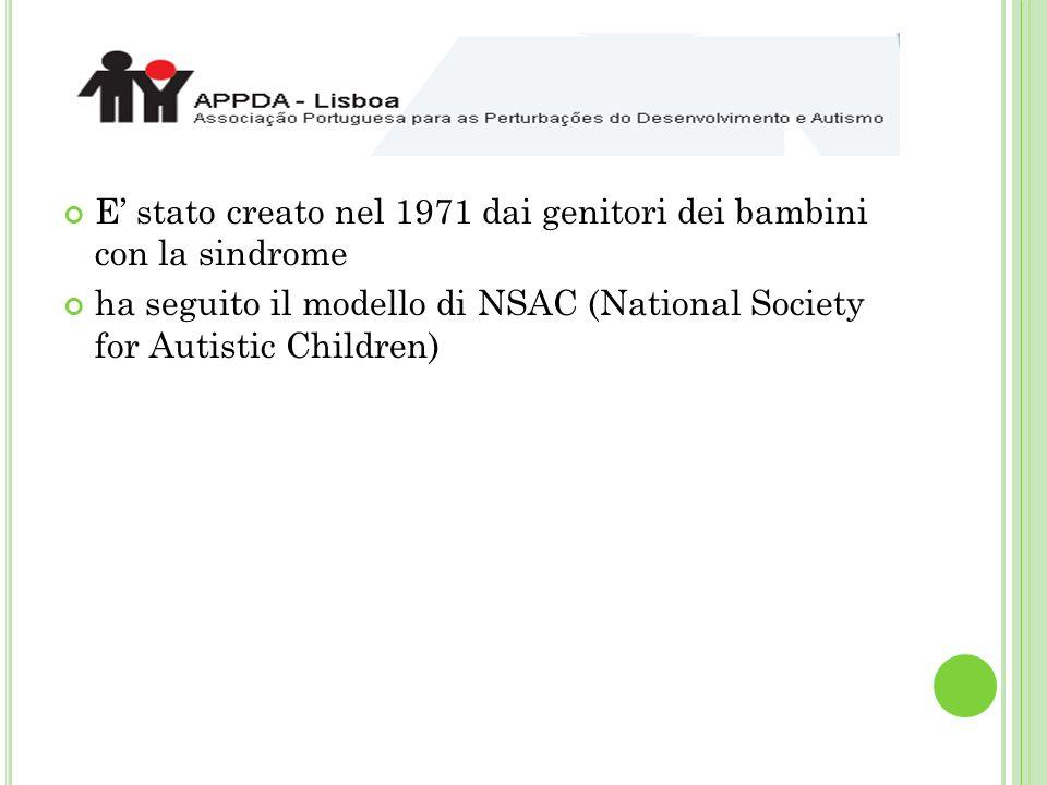 E stato creato nel 1971 dai genitori dei bambini con la sindrome ha seguito il modello di NSAC (National Society for Autistic Children)