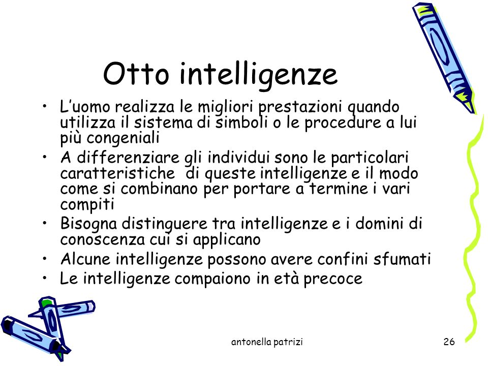 antonella patrizi26 Otto intelligenze Luomo realizza le migliori prestazioni quando utilizza il sistema di simboli o le procedure a lui più congeniali