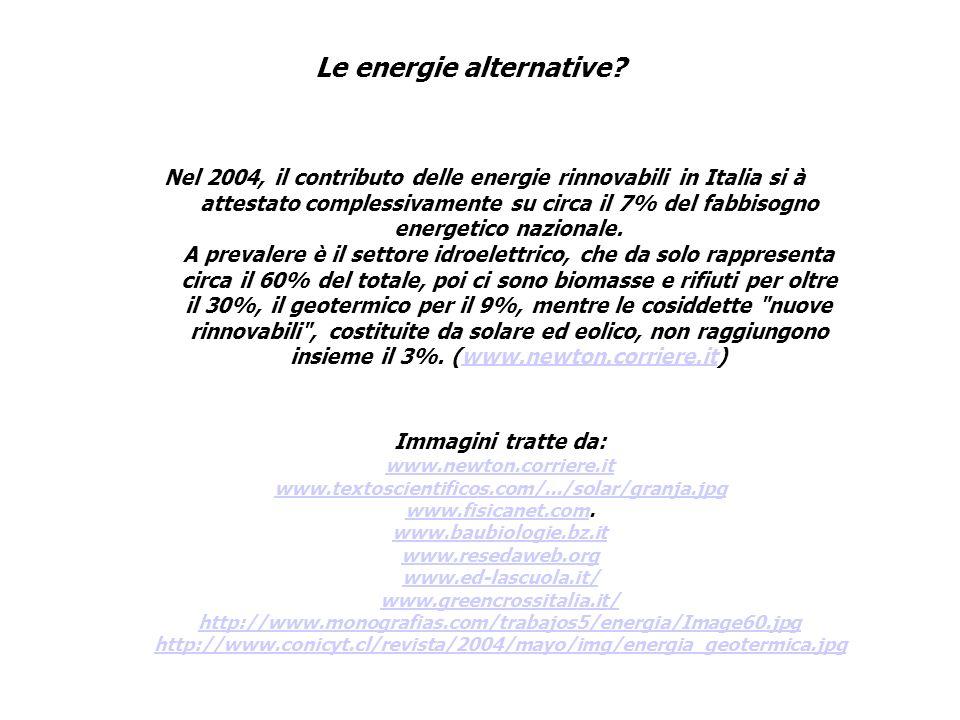 Le energie alternative? Nel 2004, il contributo delle energie rinnovabili in Italia si à attestato complessivamente su circa il 7% del fabbisogno ener