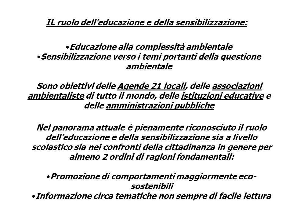 IL ruolo delleducazione e della sensibilizzazione: Educazione alla complessità ambientale Sensibilizzazione verso i temi portanti della questione ambi